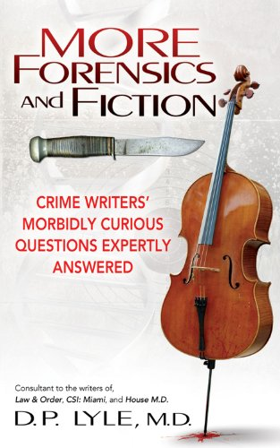 D P Lyle - More Forensics and Fiction: Crime Writers' Morbidly Curious Questions Expertly Answered (Marder and Mayhem)