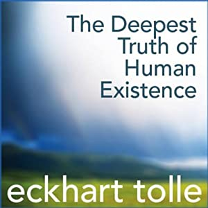 The Deepest Truth of Human Existence | [Eckhart Tolle]