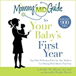 The Mommy MD Guide to Your Baby's First Year: More Than 900 Tips That 70 Doctors Who Are Also Mothers Use During Their Baby's First Year | Rallie McAllister,Jennifer Bright Reich