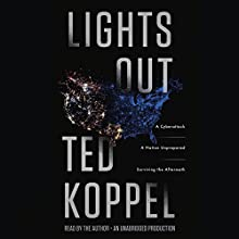 Lights Out: A Cyberattack, a Nation Unprepared, Surviving the Aftermath (       UNABRIDGED) by Ted Koppel Narrated by Ted Koppel