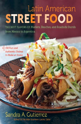 Latin American Street Food: The Best Flavors of Markets, Beaches, and Roadside Stands from Mexico to Argentina image