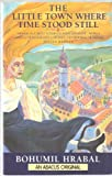 The Little Town Where Time Stood Still (0349103240) by Bohumil Hrabal