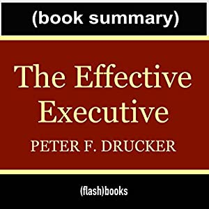 The Effective Executive: The Definitive Guide to Getting the Right Things Done by Peter Drucker - Book Summary Hörbuch