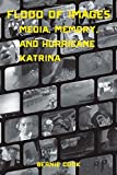 img - for Flood of Images: Media, Memory, and Hurricane Katrina by Bernie Cook (2015-04-01) book / textbook / text book