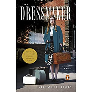 The Dressmaker: A Novel Audiobook by Rosalie Ham Narrated by Rachel Griffiths