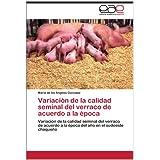 Variaci N de La Calidad Seminal del Verraco de Acuerdo a la Poca: Variación de la calidad seminal del verraco...