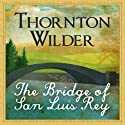 The Bridge of San Luis Rey (       UNABRIDGED) by Thornton Wilder Narrated by John Chancer