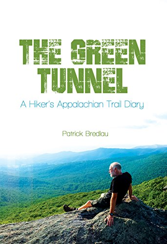 The Green Tunnel, A Hiker's Appalachian Trail Diary by Patrick Bredlau