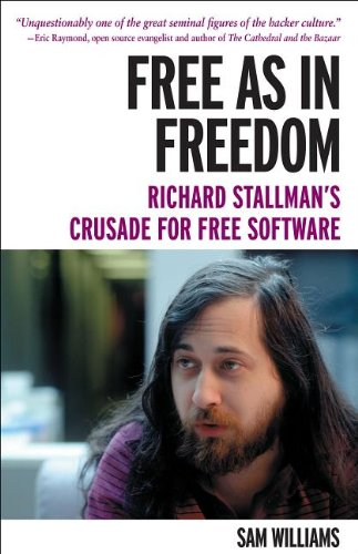 Free as in Freedom [Paperback]: Richard Stallman's Crusade for Free Software
