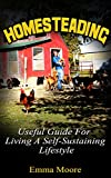 Homesteading: Useful Guide For Living A Self-Sustaining Lifestyle (Homesteading, homesteading handbook, homesteading essentials)