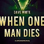 When One Man Dies: Jackson Donne, Book 1 | Dave White