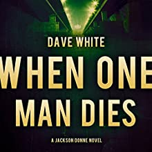 When One Man Dies: Jackson Donne, Book 1 (       UNABRIDGED) by Dave White Narrated by Andy Caploe