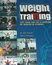 Weight Training: Lift Your Way to a Lifetime of Health & Fitness