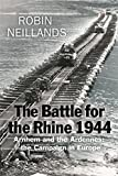 Battle for the Rhine 1944: Arnhem and the Ardennes - The Campaign in Europe 1944-45