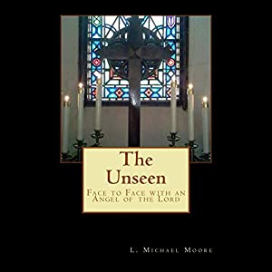 The Unseen: Face to Face with an Angel of the Lord Audiobook