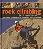 img - for Rock Climbing in a Weekend: Step-by-Step: From Getting Started to Developing Advanced Technique book / textbook / text book