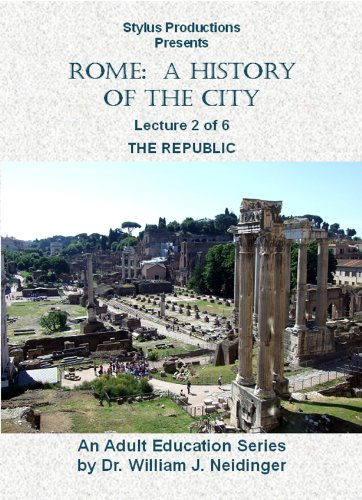 Rome:  A History of the City.  Lecture 2 of 6.  The Republic.