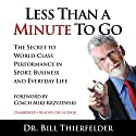Less Than a Minute to Go: The Secret to World-Class Performance in Sport, Business and Everyday Life Audiobook by Dr. Bill Thierfelder, Coach Mike Krzyzewski Narrated by Dr. Bill Thierfelder