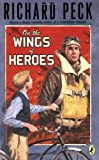 On The Wings of Heroes (014241204X) by Peck, Richard