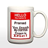Print My name is Pranad(Loud Sound, Reverberation) You Drank My Coffee Prepare to Die 11 Ounce Coffee Tea Mug with Sayings - Unique Gift for Men Women Mom Dad Friend Him Her