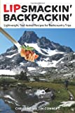 Lipsmackin Backpackin, 2nd: Lightweight, Trail-Tested Recipes for Backcountry Trips