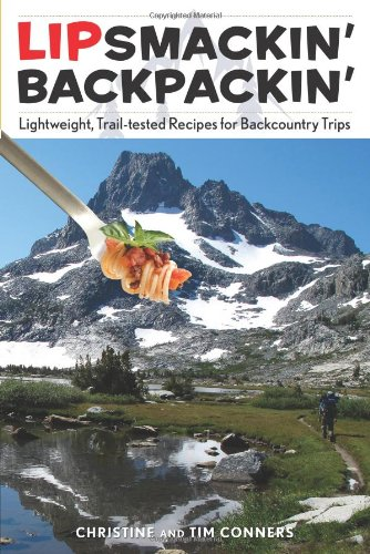 Lipsmackin' Backpackin', 2nd: Lightweight, Trail-Tested Recipes for Backcountry Trips by Christine Conners, Tim Conners