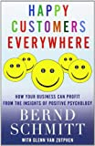 Happy Customers Everywhere: How Your Business Can Profit from the Insights of Positive Psychology