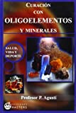 img - for Curacion Con Oligoelementos y Minerales (Salud, Vida y DePorte) (Spanish Edition) book / textbook / text book