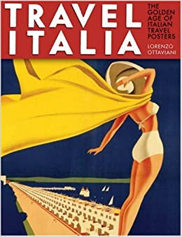 Travel Italia: The Golden Age of Italian Travel Posters Hardcover
