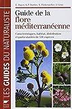 Guide de la flore méditerranéenne : Caractéristiques, habitat, distribution et particularités de 536 espèces...