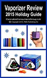 img - for Vaporizer Review - 2015 Holiday Guide - Compiled by the Editors at CannabisConsumersGroup.US book / textbook / text book