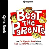 Imagination International Beat the Parents Quiz Book: The Family Quiz Book Where Kids and Parents Go Head-To-Head (Quiz Books)