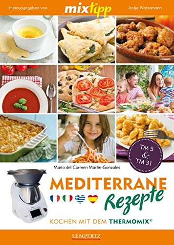 mixtipp mediterrane rezepte kochen mit dem thermomix k chenausstattung k chenzubeh r shop. Black Bedroom Furniture Sets. Home Design Ideas