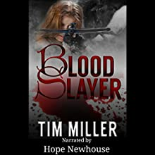 Blood Slayer (       UNABRIDGED) by Tim Miller Narrated by Hope Newhouse