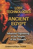 Lost Technologies of Ancient Egypt: Advanced Engineering in the Temples of the Pharaohs [Paperback]