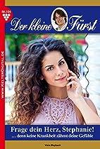 Der Kleine Fürst 104 - Adelsroman: Frage Dein Herz, Stephanie! (german Edition)