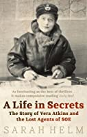 A Life In Secrets: Vera Atkins and the Lost Agents of SOE