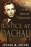 Justice at Dachau: The Trials of an American Prosecutor (0767908791) by Greene, Joshua