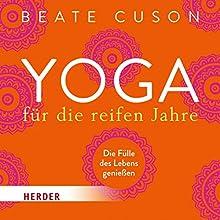 Yoga für die reifen Jahre: Die Fülle des Lebens genießen Hörbuch von Beate Cuson Gesprochen von: Beate Cuson