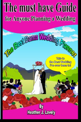 The Best Damn Wedding Planner: The Must Have Guide For Anyone Planning A Wedding