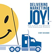 Delivering Marketing Joy: Using Promo to Grow Your Business the Right Way Audiobook by Kirby Hasseman Narrated by Kirby Hasseman