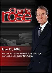 Charlie Rose (June 11, 2008)Charlie Rose -Interview Magazine Celebrates Andy Warhol / Tom Wolfe (June 11, 2008)
