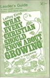 img - for Leader's guide for group study of What every Christian should know about growing, by LeRoy Eims book / textbook / text book