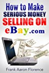 eBay the Easy Way: How to Make Seriou...