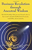 img - for Business Revolution through Ancestral Wisdom: The Circle Knowledge of the past comes forward to show us how to create a practical and ethical process for success, sustainability, and true prosperity book / textbook / text book