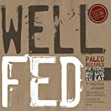 img - for Well Fed: Paleo Recipes for People Who Love to Eat book / textbook / text book