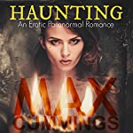 Haunting: An Erotic Paranormal Romance: The Hexed Thrillogy, Volume 1 | Max Cummings