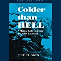 Colder than Hell: A Marine Rifle Company at Chosin Reservoir Audiobook by Joseph R. Owen Narrated by Richard Rohan