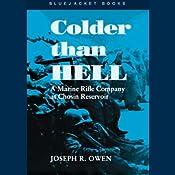 Colder than Hell: A Marine Rifle Company at Chosin Reservoir | [Joseph R. Owen]