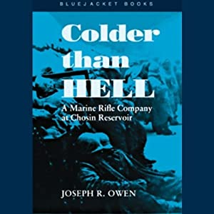 Colder than Hell: A Marine Rifle Company at Chosin Reservoir | [Joseph R. Owen]